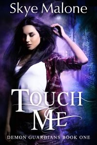 Touch Me (Demon Guardians 1) by Skye Malone